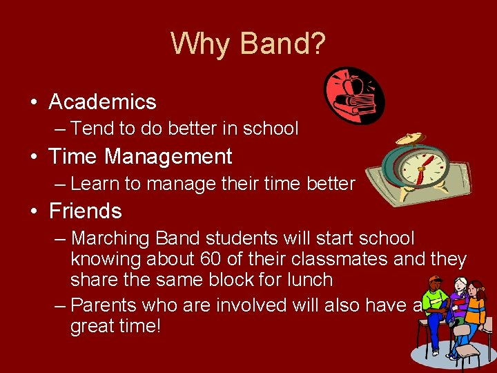 Why Band? • Academics – Tend to do better in school • Time Management