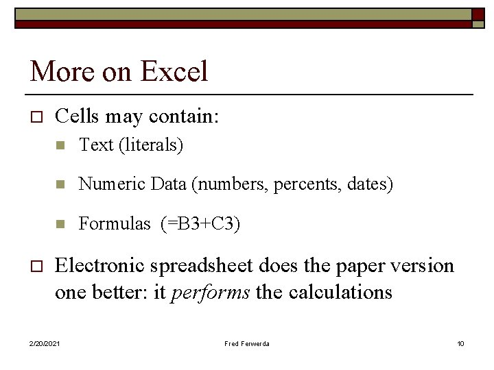 More on Excel o o Cells may contain: n Text (literals) n Numeric Data