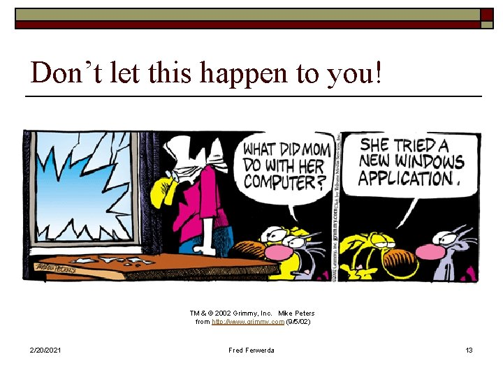 Don't let this happen to you! TM & © 2002 Grimmy, Inc. Mike Peters
