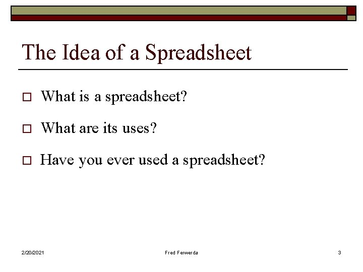 The Idea of a Spreadsheet o What is a spreadsheet? o What are its