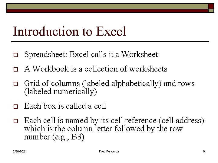 Introduction to Excel o Spreadsheet: Excel calls it a Worksheet o A Workbook is