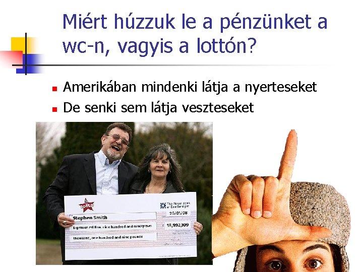 Miért húzzuk le a pénzünket a wc-n, vagyis a lottón? n n Amerikában mindenki