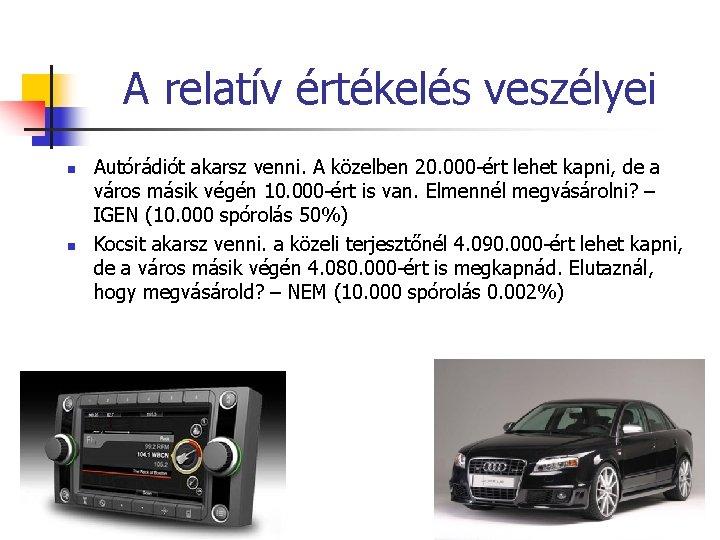 A relatív értékelés veszélyei n n Autórádiót akarsz venni. A közelben 20. 000 -ért