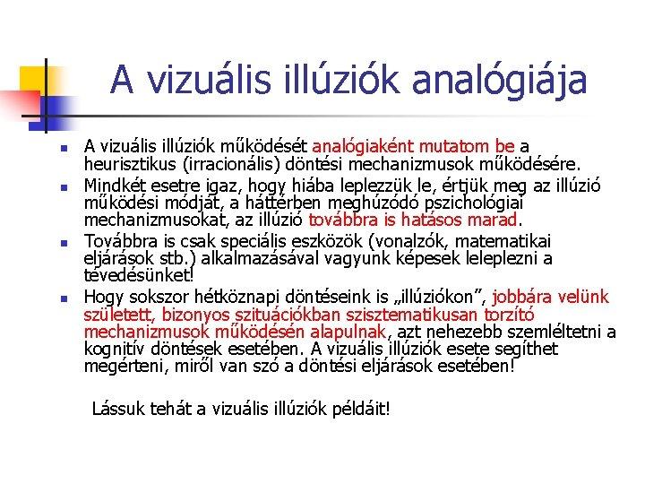 A vizuális illúziók analógiája n n A vizuális illúziók működését analógiaként mutatom be a