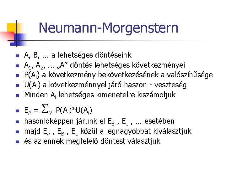 Neumann-Morgenstern n n n n A, B, . . . a lehetséges döntéseink A