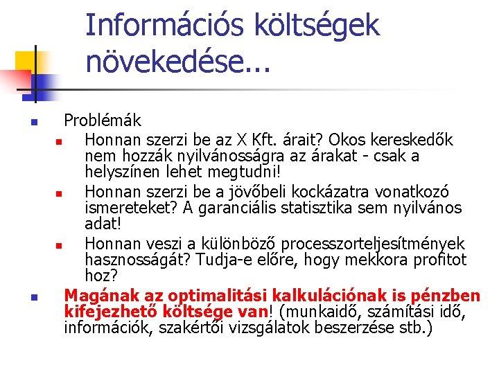 Információs költségek növekedése. . . n n Problémák n Honnan szerzi be az X