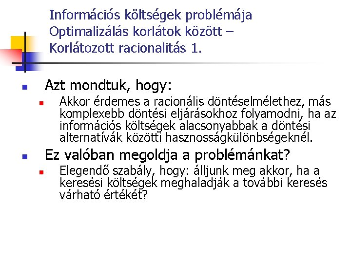 Információs költségek problémája Optimalizálás korlátok között – Korlátozott racionalitás 1. Azt mondtuk, hogy: n
