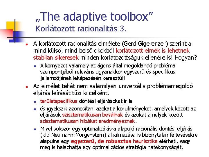 """""""The adaptive toolbox"""" Korlátozott racionalitás 3. n A korlátozott racionalitás elmélete (Gerd Gigerenzer) szerint"""