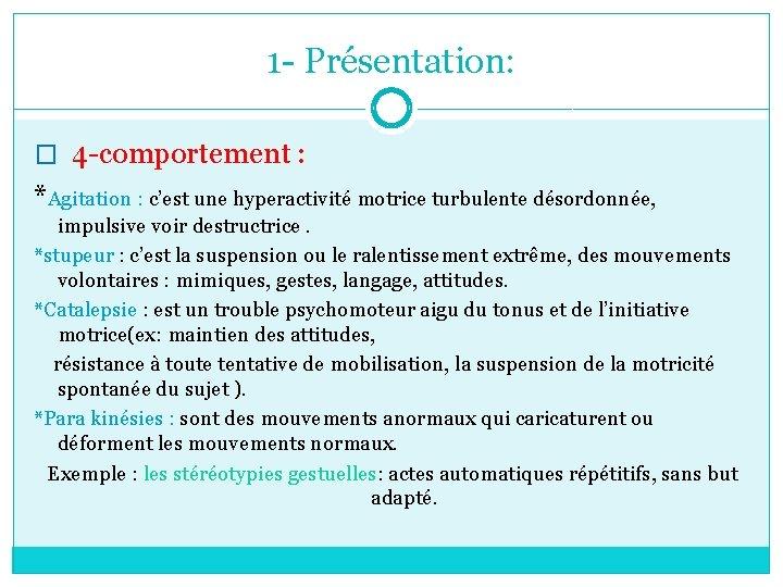 1 - Présentation: � 4 -comportement : *Agitation : c'est une hyperactivité motrice turbulente