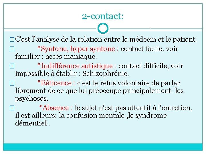2 -contact: �C'est l'analyse de la relation entre le médecin et le patient. �