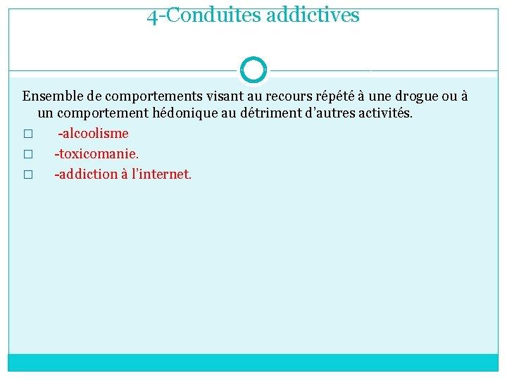 4 -Conduites addictives Ensemble de comportements visant au recours répété à une drogue ou