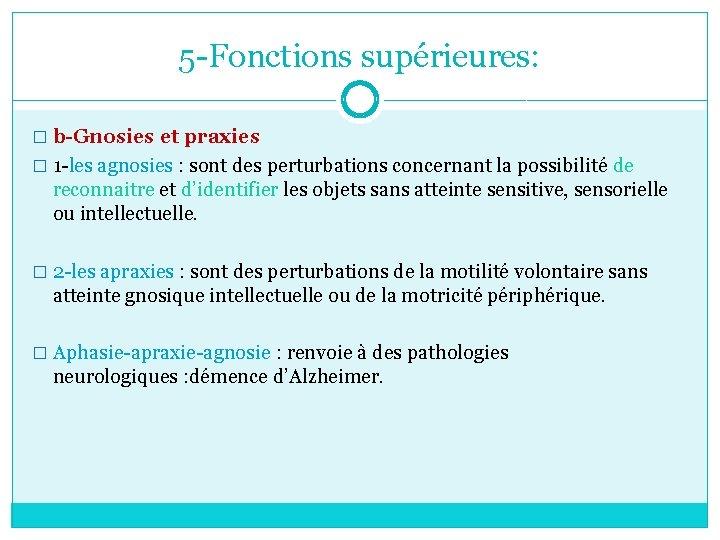5 -Fonctions supérieures: � b-Gnosies et praxies � 1 -les agnosies : sont des