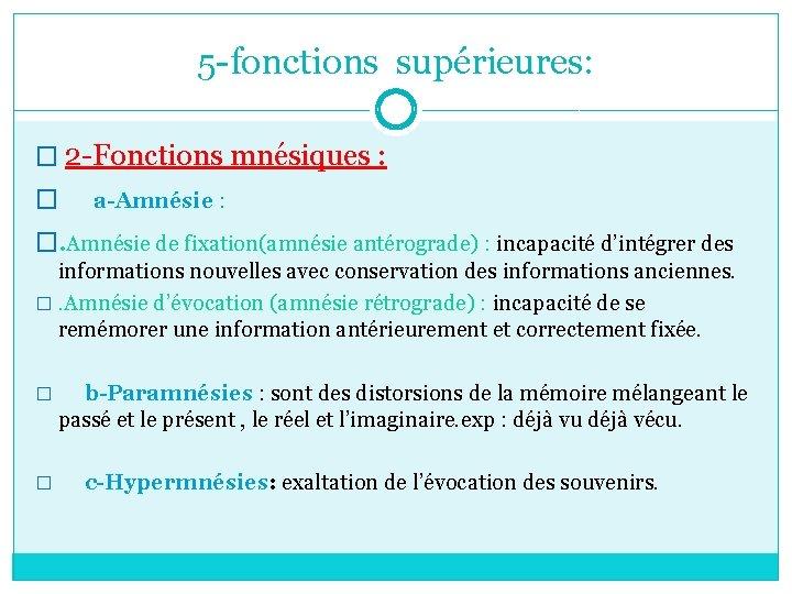 5 -fonctions supérieures: � 2 -Fonctions mnésiques : � a-Amnésie : �. Amnésie de