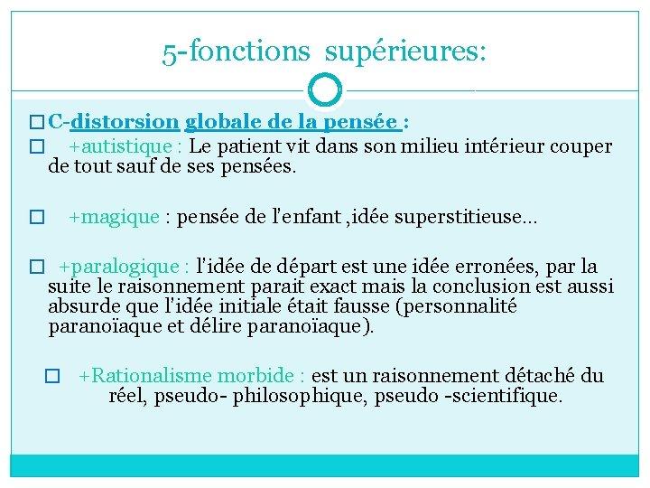 5 -fonctions supérieures: � C-distorsion globale de la pensée : � +autistique : Le