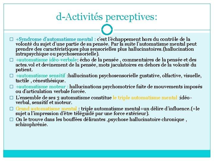 d-Activités perceptives: � +Syndrome d'automatisme mental : c'est l'échappement hors du contrôle de la