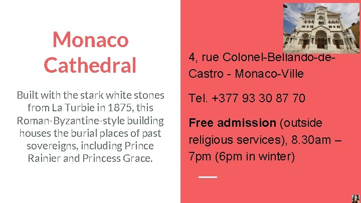 Monaco Cathedral Built with the stark white stones from La Turbie in 1875, this