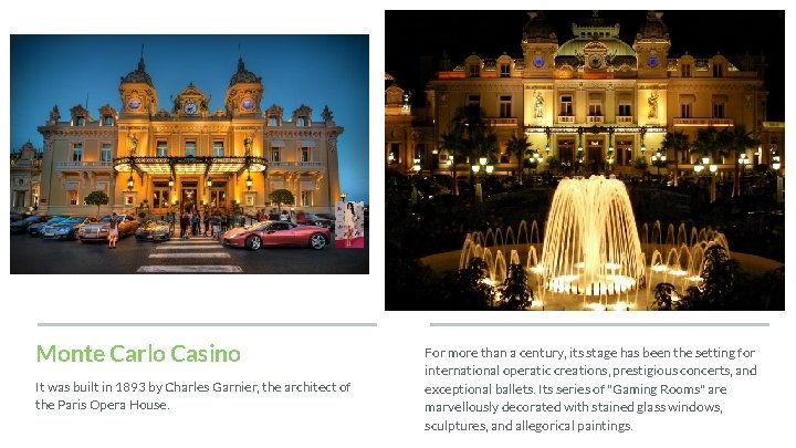 Monte Carlo Casino It was built in 1893 by Charles Garnier, the architect of