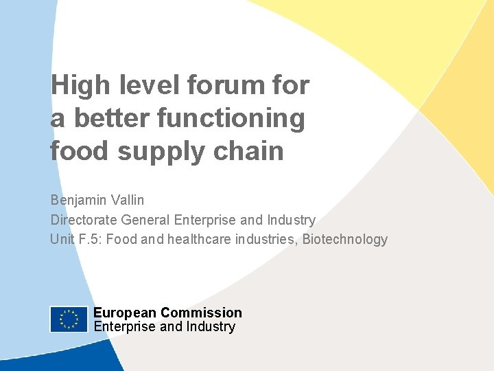 High level forum for a better functioning food supply chain Benjamin Vallin Directorate General