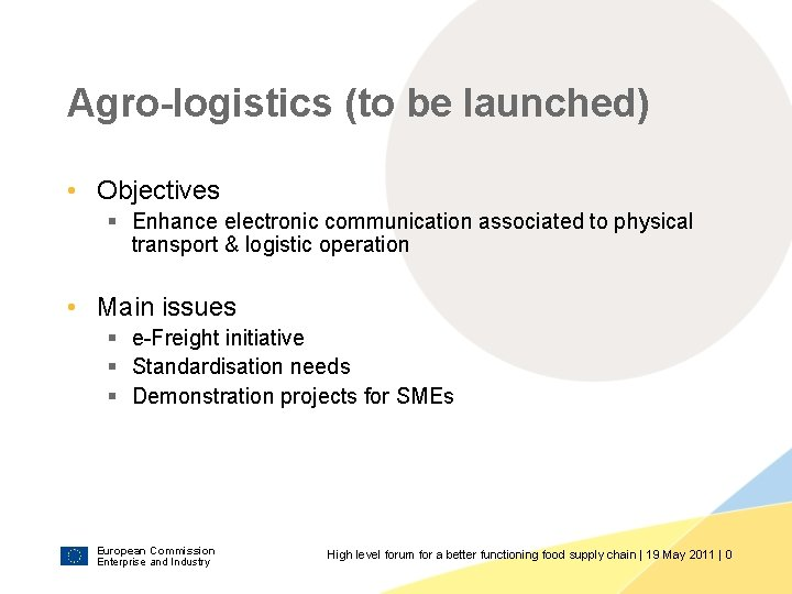 Agro-logistics (to be launched) • Objectives § Enhance electronic communication associated to physical transport