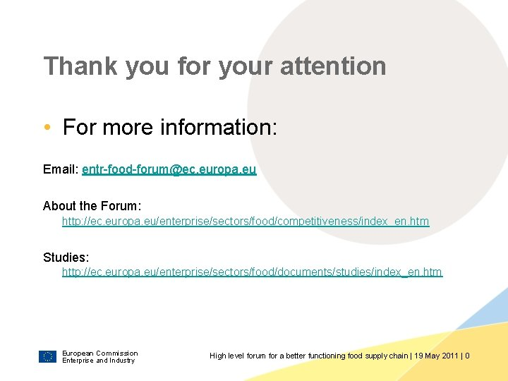 Thank you for your attention • For more information: Email: entr-food-forum@ec. europa. eu About
