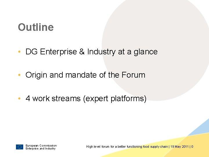 Outline • DG Enterprise & Industry at a glance • Origin and mandate of