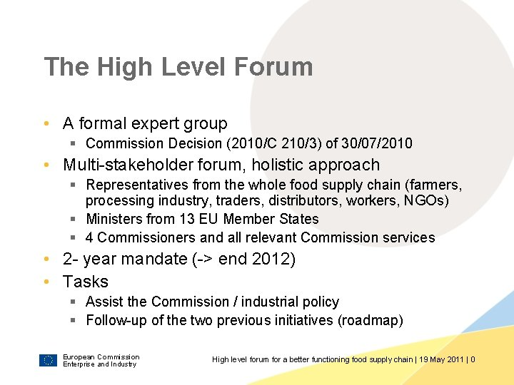 The High Level Forum • A formal expert group § Commission Decision (2010/C 210/3)