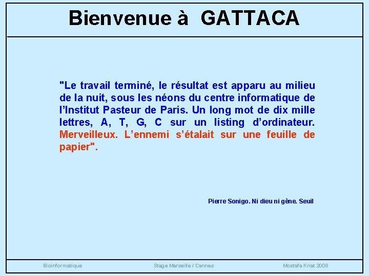 """Bienvenue à GATTACA """"Le travail terminé, le résultat est apparu au milieu de la"""