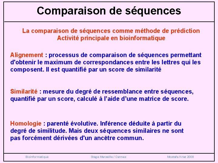 Comparaison de séquences La comparaison de séquences comme méthode de prédiction Activité principale en