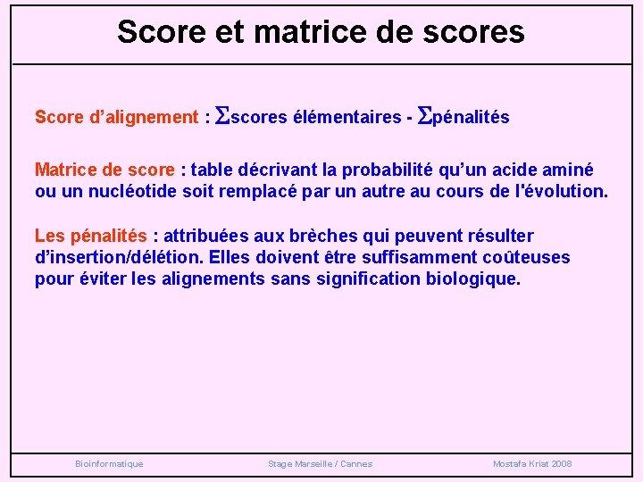 Score et matrice de scores Score d'alignement : Sscores élémentaires - Spénalités Matrice de