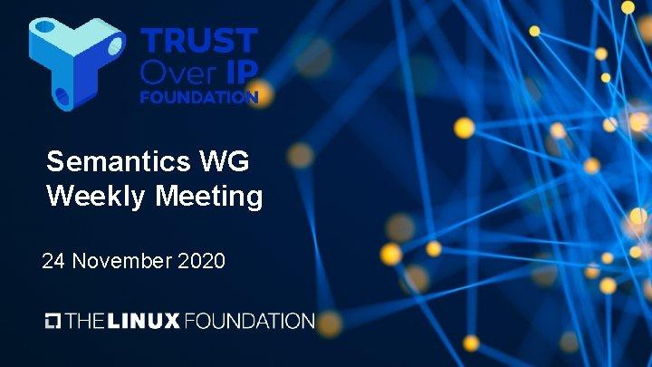 Semantics WG Weekly Meeting 24 November 2020