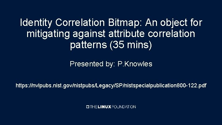 Identity Correlation Bitmap: An object for mitigating against attribute correlation patterns (35 mins) Presented