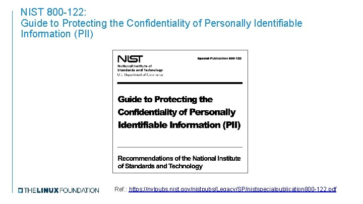 NIST 800 -122: Guide to Protecting the Confidentiality of Personally Identifiable Information (PII) Ref.