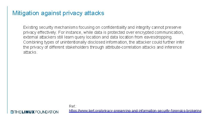 Mitigation against privacy attacks Existing security mechanisms focusing on confidentiality and integrity cannot preserve