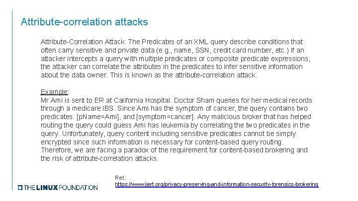 Attribute-correlation attacks Attribute-Correlation Attack: The Predicates of an XML query describe conditions that often