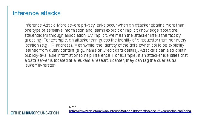 Inference attacks Inference Attack: More severe privacy leaks occur when an attacker obtains more