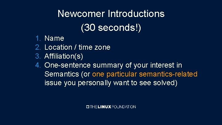 Newcomer Introductions (30 seconds!) 1. 2. 3. 4. Name Location / time zone Affiliation(s)