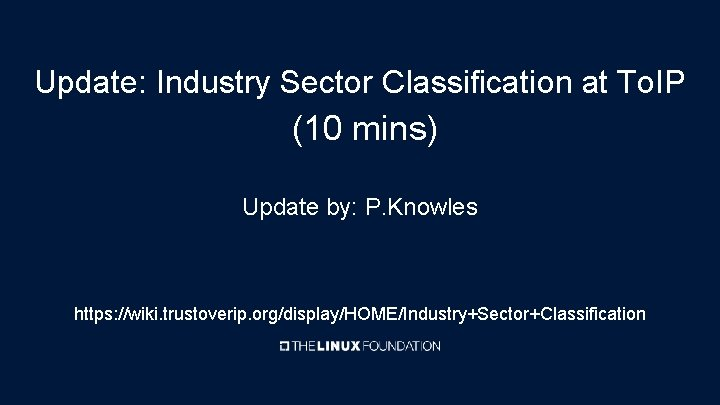 Update: Industry Sector Classification at To. IP (10 mins) Update by: P. Knowles https: