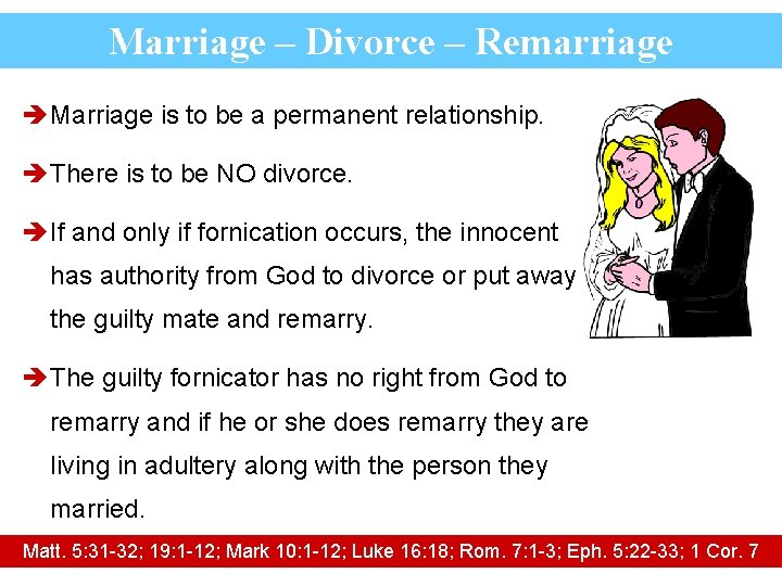 Marriage – Divorce – Remarriage è Marriage is to be a permanent relationship. è