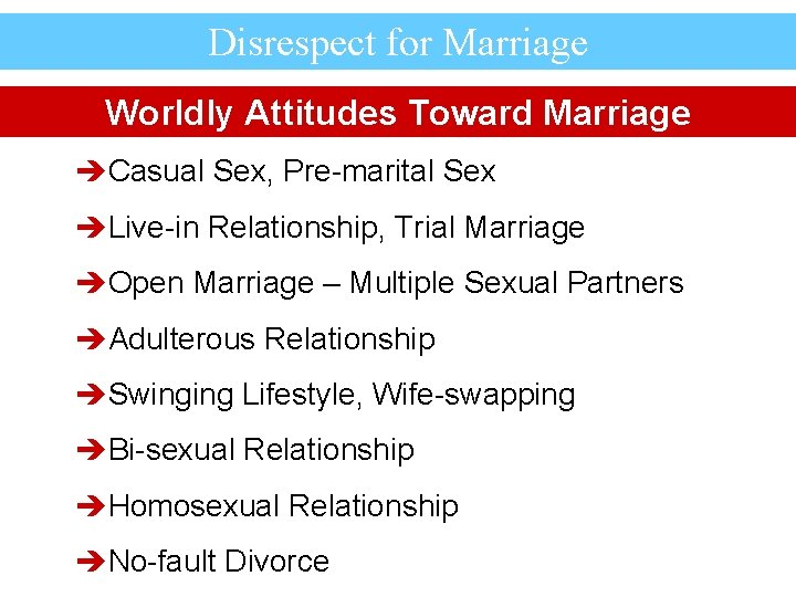 Disrespect for Marriage Worldly Attitudes Toward Marriage èCasual Sex, Pre-marital Sex èLive-in Relationship, Trial