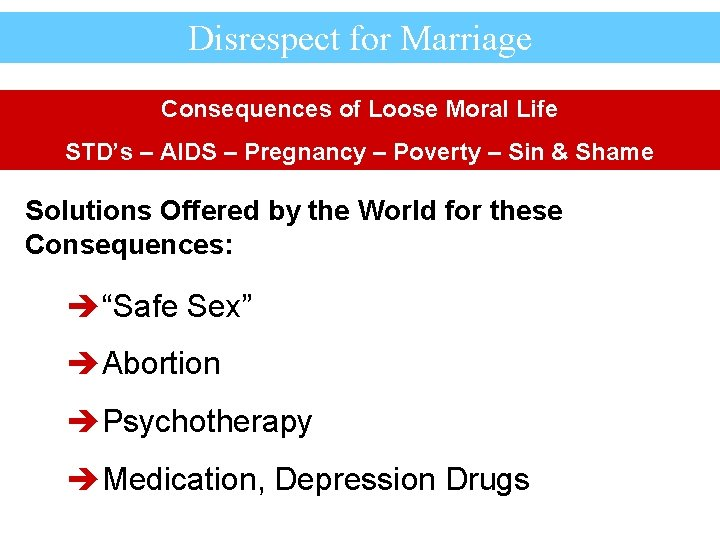 Disrespect for Marriage Consequences of Loose Moral Life STD's – AIDS – Pregnancy –