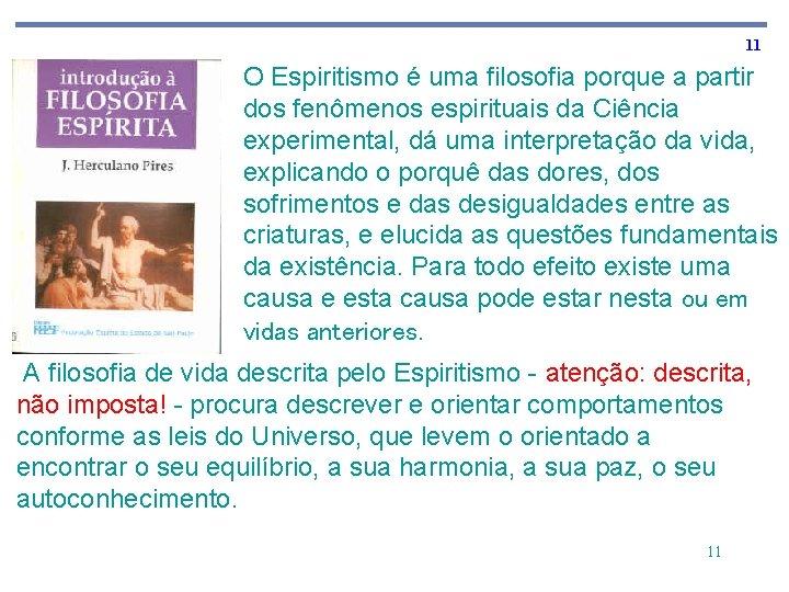 11 O Espiritismo é uma filosofia porque a partir dos fenômenos espirituais da Ciência