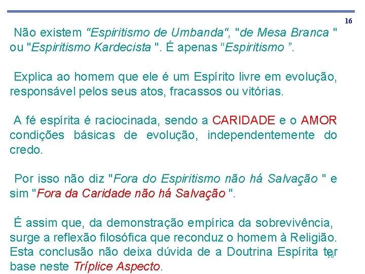 """16 Não existem """"Espiritismo de Umbanda"""", """"de Mesa Branca """" ou """"Espiritismo Kardecista """"."""