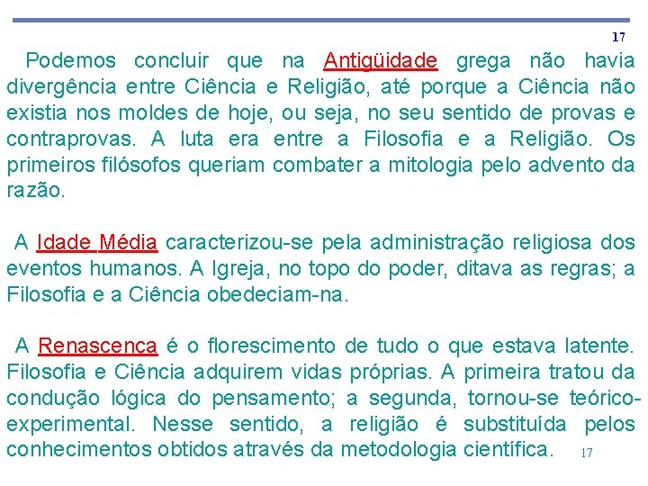 17 Podemos concluir que na Antigüidade grega não havia divergência entre Ciência e Religião,