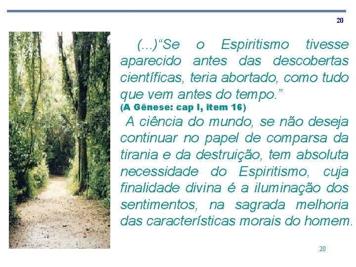"""20 (. . . )""""Se o Espiritismo tivesse aparecido antes das descobertas científicas, teria"""