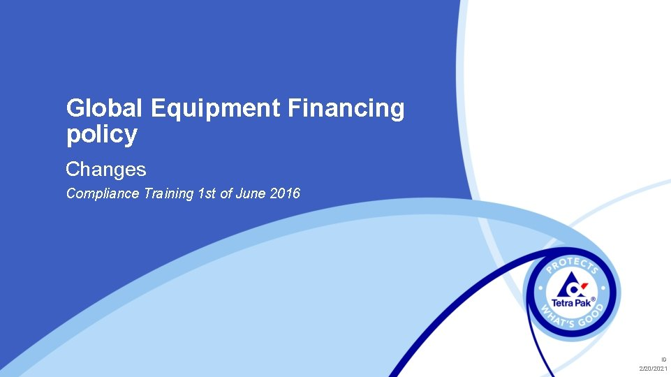 Global Equipment Financing policy Changes Compliance Training 1 st of June 2016 ID 2/20/2021
