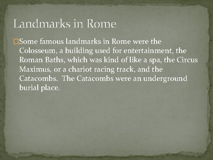 Landmarks in Rome �Some famous landmarks in Rome were the Colosseum, a building used