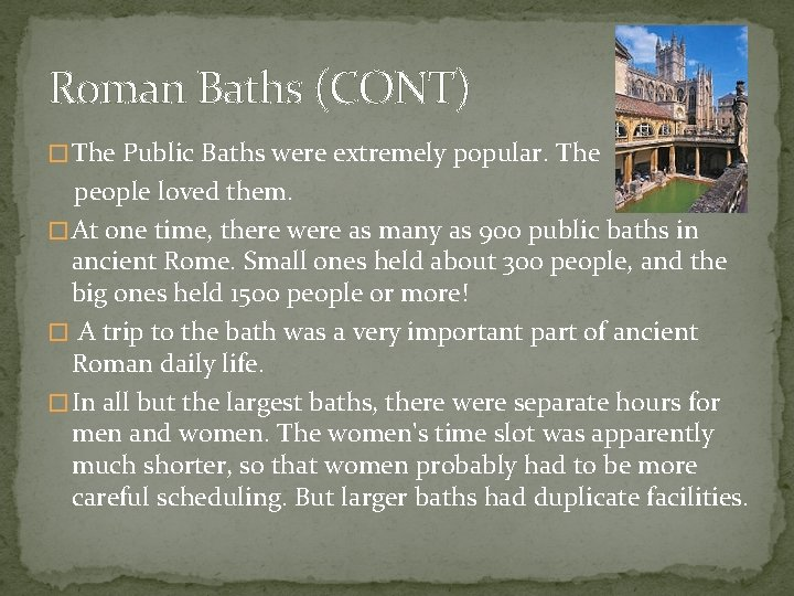 Roman Baths (CONT) � The Public Baths were extremely popular. The people loved them.