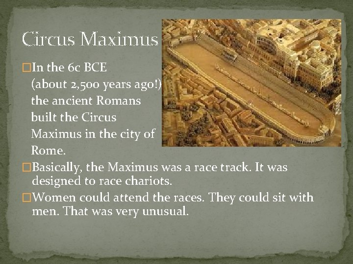 Circus Maximus �In the 6 c BCE (about 2, 500 years ago!) the ancient