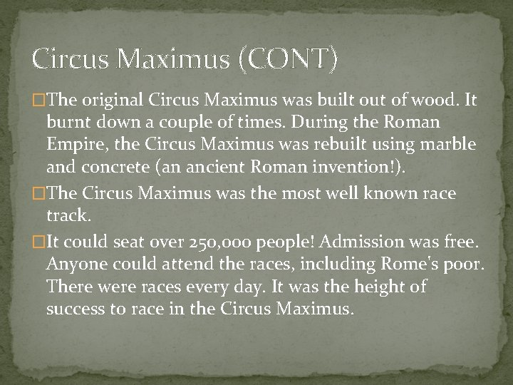 Circus Maximus (CONT) �The original Circus Maximus was built out of wood. It burnt