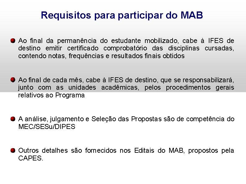 Requisitos para participar do MAB Ao final da permanência do estudante mobilizado, cabe à
